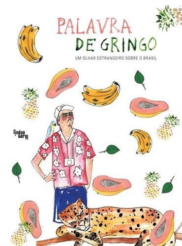 Palavra de Gringo. Um Olhar Estrangeiro Sobre o Brasil