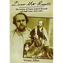 Dear Mr Rossetti: The Letters of Dante Gabriel Rossetti and Hall Caine 1878-1881