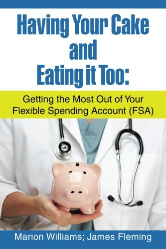 Having Your Cake and Eating it Too:: Getting the Most Out of Your Flexible Spending Account (FSA)