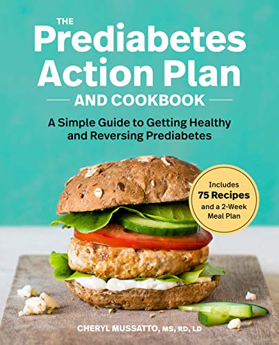 The Prediabetes Action Plan and Cookbook: A Simple Guide to Getting Healthy and Reversing Prediabetes by Cheryl Mussatto MS  RD  LD