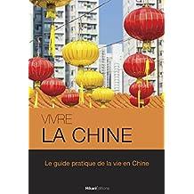Vivre la Chine: Le guide pratique de la vie en Chine (Vivre le Monde) (French Edition)