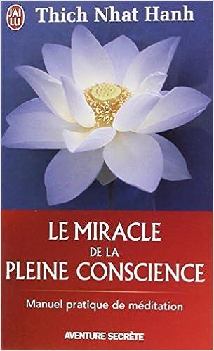 Le miracle de la pleine conscience - Thich Nhat Hanh