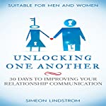 Unlocking One Another: 30 Days to Improving Your Relationship Communication | Simeon Lindstrom