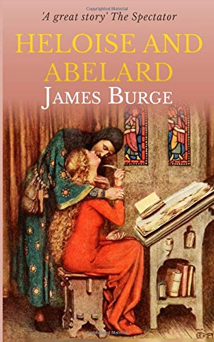 Heloise And Abelard: A Medieval Love Story Paperback – September 1, 2018 James Burge Independently published 1720008698 Drama / Medieval