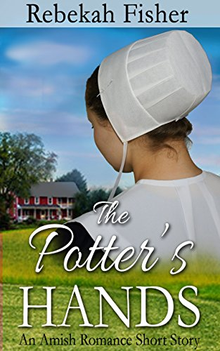 Amish Romance: The Potter's Hands by [Fisher, Rebekah]