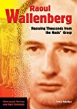 Raoul Wallenberg: Rescuing Thousands From The Nazis' Grasp (HOLOCAUST HEROES AND NAZI CRIMINALS)
