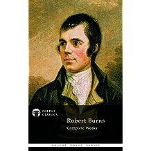 Complete Works of Robert Burns (Delphi Classics) (Delphi Poets Series Book 19)