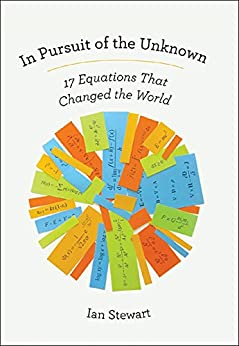 In Pursuit of the Unknown: 17 Equations That Changed the World by [Stewart, Ian]