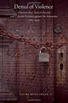 Denial of Violence: Ottoman Past, Turkish Present, and Collective Violence against the Armenians, 1789-2009