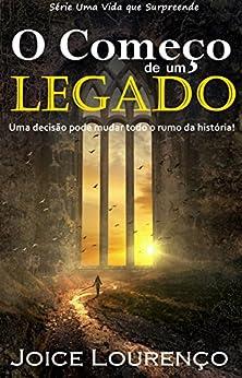 O Começo de um Legado (Uma Vida que Surpreende Livro 2) por [Lourenço, Joice]