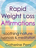 Rapid Weight Loss Positive Affirmations: Lose Weight Fast with Soothing Nature Hypnosis & Meditation