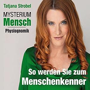So werden Sie Menschenkenner (Mysterium Mensch: Physiognomik) Hörbuch