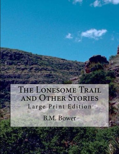 The Lonesome Trail and Other Stories: Large Print Edition