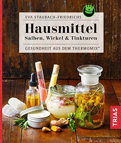 Hausmittel: Salben, Wickel & Tinkturen - Gesundheit aus dem Thermomix