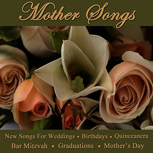 Mother Song Wedding Songs - Mother Songs - New Songs for Weddings, Birthdays, Quinceanera, Bar Mitzvah, Graduations & Mother's Day