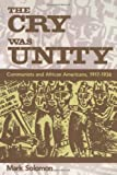 img - for The Cry Was Unity: Communists and African Americans, 1917-1936 book / textbook / text book