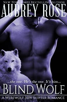 Blind Wolf (Book One: A Werewolf BBW Shifter Romance) by [Rose, Aubrey]