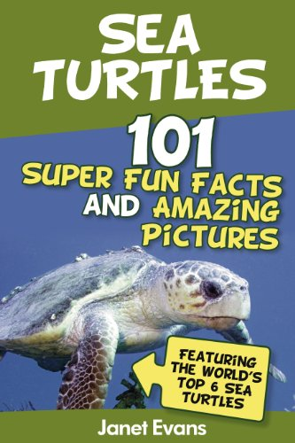 Sea Turtles : 101 Super Fun Facts And Amazing Pictures (Featuring The World's Top 6 Sea Turtles) (Top 5 Most Endangered Animals In The World)