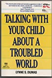 Talking with Your Child about a Troubled World, Lynne S. Dumas, 044990797X