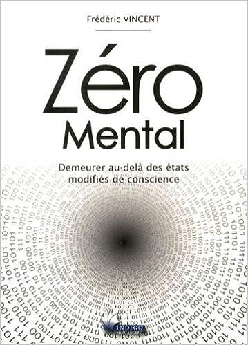Zéro Mental - Demeurer au-delà des états modifiés de conscience - Frédéric Vincent