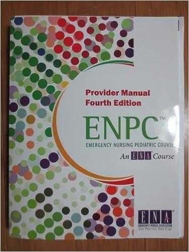 Emergency nursing pediatric course: provider manual (enpc) 4th.