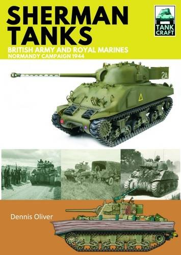 Sherman Tanks of the British Army and Royal Marines: Normandy Campaign 1944 (TankCraft)