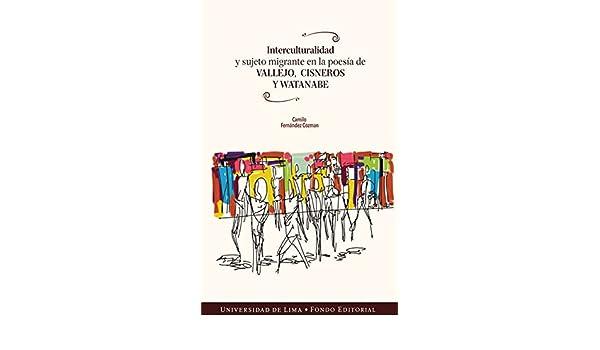 Interculturalidad y sujeto migrante en la poesía de Vallejo, Cisneros y Watanabe eBook: Camilo Fernández Cozman: Amazon.es: Tienda Kindle