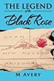 The Legend of the Black Rose, M. Avery, 1483608875