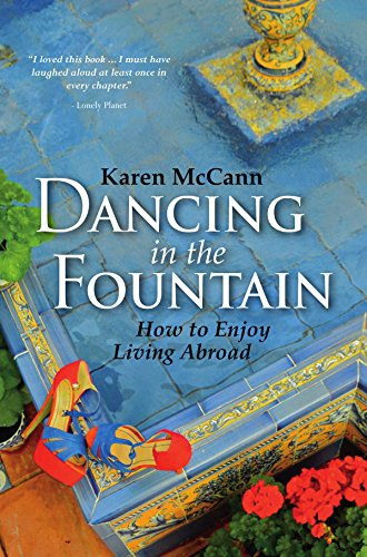 Dancing In The Fountain: How to Enjoy Living Abroad (Best Countries To Retire In The World)