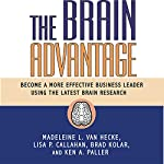 The Brain Advantage: Become a More Effective Business Leader Using the Latest Brain Research | Madeleine L. Van Hecke,Lisa P. Callahan,Brad Kolar,Ken A. Paller