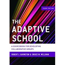 The Adaptive School: A Sourcebook for Developing Collaborative Groups (Christopher-Gordon New Editions)