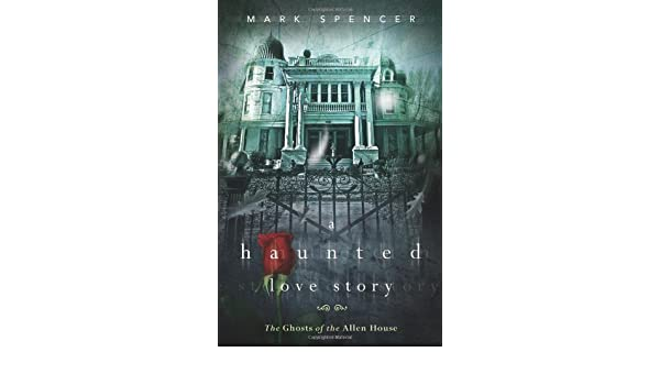 A Haunted Love Story: The Ghosts of the Allen House: Amazon.es: Mark Spencer: Libros en idiomas extranjeros