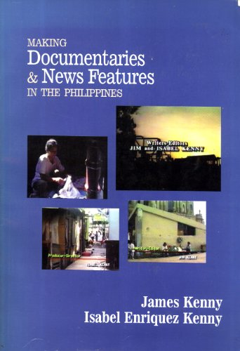 Making documentaries and news features in the Philippines James Kenny