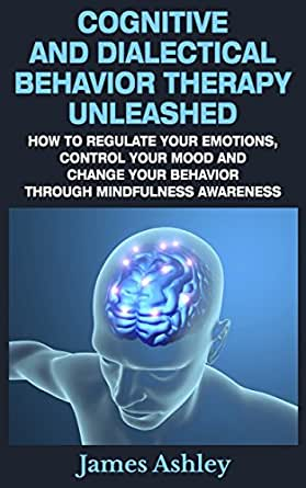 Cognitive And Dialectical Behavior Therapy Unleashed: How To ...