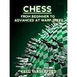Chess: From Beginning to Advanced at Warp Speed Volume 1 (Chess: From Beginner to Advanced at Warp Speed)