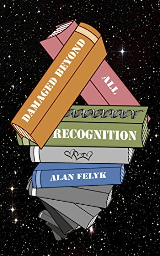 Damaged Beyond All Recognition (Infinity's Trinity Book 1) by [Felyk, Alan]