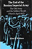 img - for The End of the Russian Imperial Army: The Old Army and the Soldiers' Revolt (March-April, 1917) (Princeton Legacy Library) (v. 1) book / textbook / text book