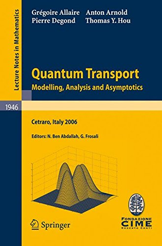 Quantum Transport: Modelling, Analysis and Asymptotics - Lectures given at the C.I.M.E. Summer School held in Cetraro, Italy, September 11–16, 2006 (Lecture Notes in Mathematics)