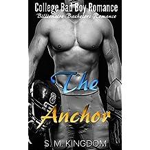 Romance: The Anchor: College Bad Boy Romance, Billionaire Bachelors Romance, Football Sports Romance (Billionaire Bad Boys Club Series Book 1)