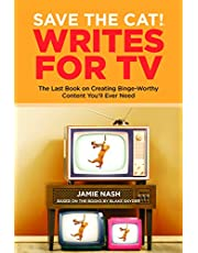Save the Cat!(r) Writes for TV: The Last Book on Creating Binge-Worthy Content You'll Ever Need