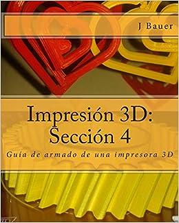 Impresión 3D: Sección 4: Guía de armado de una impresora 3D ...