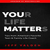 Your Life Matters: Tips from America's Favorite Teen & Family Life Coach