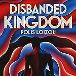 Disbanded Kingdom | Polis Loizou