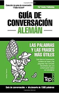 Guía de Conversación Español-Alemán y diccionario conciso de 1500 palabras (Spanish Edition)