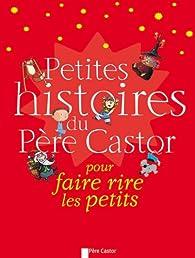 Petites histoires du Père Castor : Pour faire rire les petits par Père Castor