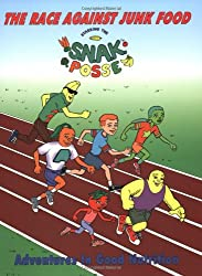 The Race Against Junk Food: Starring the Snak Posse (Super Nutritionally Active Kids) (Adventures in Good Nutrition)