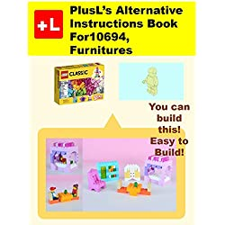 PlusL's Alternative Instruction For 10694,Furnitures: You can build the Furnitures out of your own bricks!