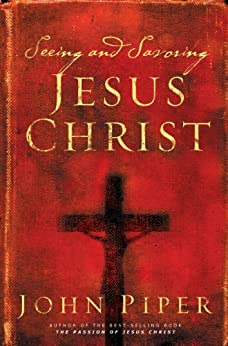 Seeing and Savoring Jesus Christ (Revised Edition) by [Piper, John]