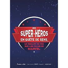 Des superhéros en quête de sens: Un regard de foi sur les films de Marvel