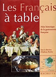 Français à table : Atlas historique de la gastronomie français